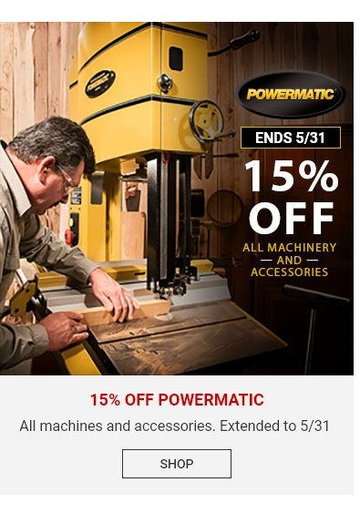 15 Percent Off Powermatic Machines and Accessories