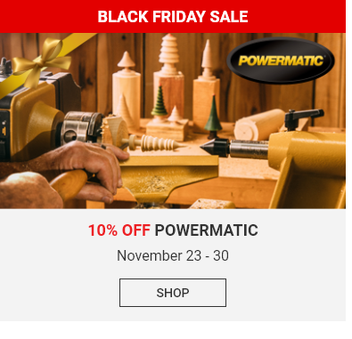 Black Friday Powermatic Sale