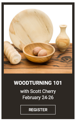 Woodturning 101 with Scott Cherry February 24-26