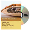 Brian McEvoy Secrets to Creating Two Piece Hollow Forms DVD