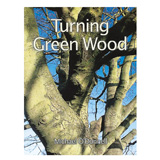 GMC Publications Turning Green Wood