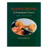 Fox Chapel Woodturning: A Foundation Course by Keith Rowley