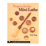 Schiffer Publishing Projects for the Mini Lathe by Dick Sing