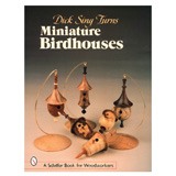 Schiffer Publishing Turning Miniature Birdhouses by Dick Sing