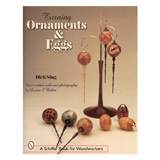 Schiffer Publishing Turning Ornaments and Eggs by Dick Sing