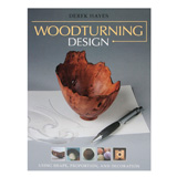 Taunton Press Woodturning Design: Using Shape, Proportion, and Decoration by Derek Hayes